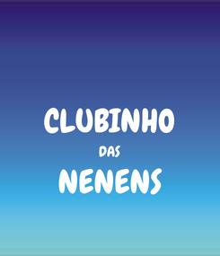 Poster:  CLUBINHO DAS NENENS