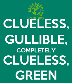 Poster: CLUELESS, GULLIBLE, COMPLETELY CLUELESS, GREEN