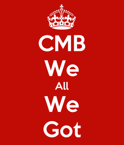 Poster: CMB We All We Got