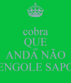 Poster: cobra QUE não ANDA NÃO ENGOLE SAPO