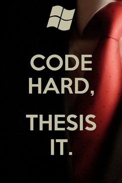 Poster: CODE HARD,  THESIS IT.