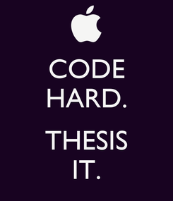 Poster: CODE HARD.  THESIS IT.