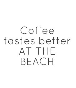 Poster: Coffee tastes better AT THE BEACH