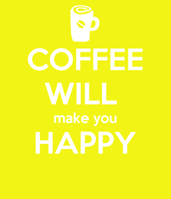 Poster: COFFEE WILL  make you HAPPY