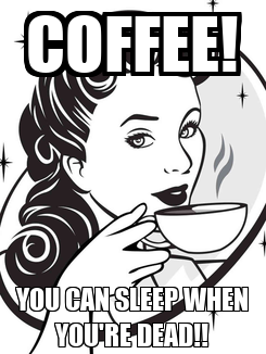 Poster: COFFEE! YOU CAN SLEEP WHEN YOU'RE DEAD!!
