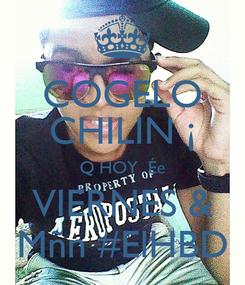 Poster: COGELO CHILIN ¡ Q HOY  Ée VIERNES & Mñn #ElHBD