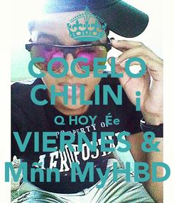 Poster: COGELO CHILIN ¡ Q HOY  Ée VIERNES & Mñn MyHBD