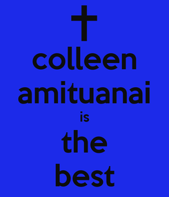 Poster: colleen amituanai is the best