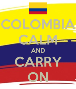 Poster: COLOMBIA CALM AND CARRY ON