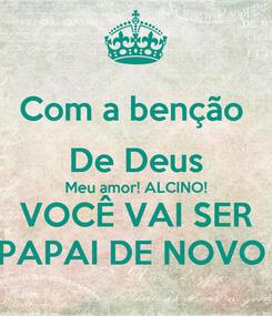 Poster: Com a benção  De Deus Meu amor! ALCINO! VOCÊ VAI SER PAPAI DE NOVO