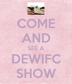 Poster: COME AND SEE A DEWIFC SHOW