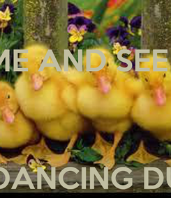 Poster: COME AND SEE THE    THE DANCING DUCKS