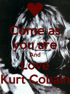 Poster: Come as you are And Love Kurt Cobain