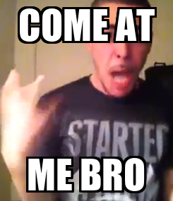 Poster: COME AT ME BRO