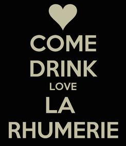 Poster: COME DRINK LOVE LA  RHUMERIE