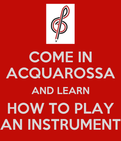 Poster: COME IN ACQUAROSSA AND LEARN HOW TO PLAY AN INSTRUMENT