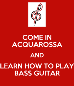 Poster: COME IN ACQUAROSSA AND LEARN HOW TO PLAY BASS GUITAR