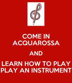 Poster: COME IN ACQUAROSSA AND LEARN HOW TO PLAY PLAY AN INSTRUMENT