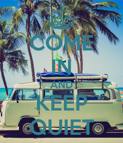 Poster: COME IN AND KEEP QUIET