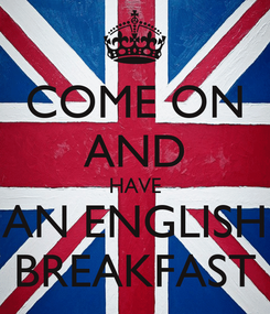 Poster: COME ON AND HAVE AN ENGLISH BREAKFAST