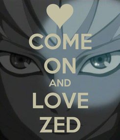 Poster: COME ON AND LOVE ZED