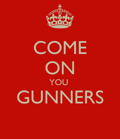 Poster: COME ON YOU  GUNNERS