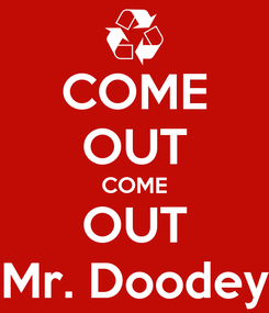 Poster: COME OUT COME OUT Mr. Doodey