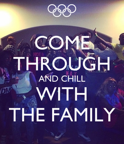 Poster: COME THROUGH AND CHILL WITH THE FAMILY