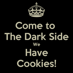Poster: Come to  The Dark Side We Have Cookies!