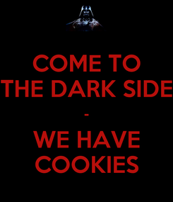 Poster: COME TO THE DARK SIDE - WE HAVE COOKIES