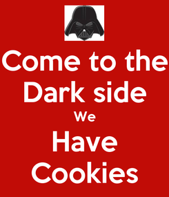 Poster: Come to the Dark side We Have Cookies