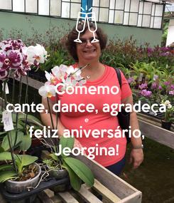 Poster: Comemo cante, dance, agradeça e feliz aniversário, Jeorgina!