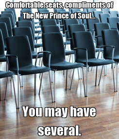 Poster: Comfortable seats, compliments of The New Prince of Soul... You may have several.
