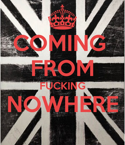Poster: COMING  FROM FUCKING NOWHERE
