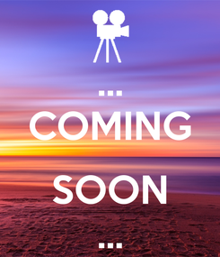 Poster: ... COMING  SOON ...