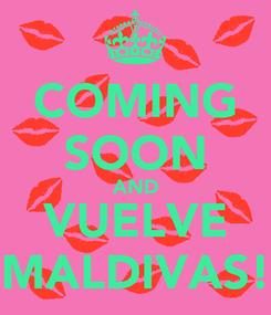 Poster: COMING SOON AND VUELVE MALDIVAS!