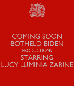 Poster: COMING SOON BOTHELO BIDEN PRODUCTIONS STARRING LUCY LUMINIA ZARINE