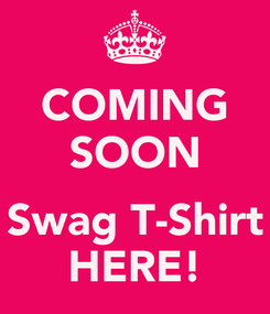 Poster: COMING SOON  Swag T-Shirt HERE!
