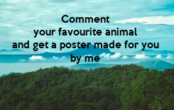 Poster: Comment your favourite animal and get a poster made for you by me