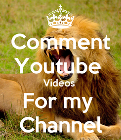 Poster: Comment Youtube  Videos  For my  Channel