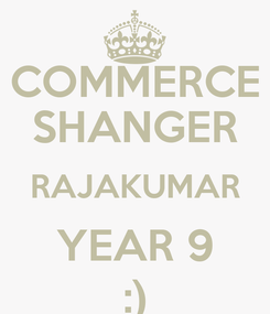 Poster: COMMERCE SHANGER RAJAKUMAR YEAR 9 :)