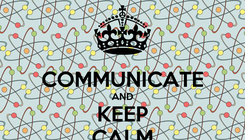 Poster:  COMMUNICATE AND KEEP CALM