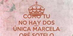 Poster: COMO TU NO HAY DOS ERES ÚNICA MARCELA ORÉ SOTELO