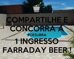 Poster: COMPARTILHE E CONCORRA A #DESUBRA 1 INGRESSO FARRADAY BEER !