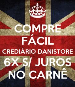 Poster: COMPRE FÁCIL CREDIÁRIO DANISTORE 6X S/ JUROS NO CARNÊ