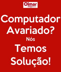 Poster: Computador Avariado? Nós Temos Solução!