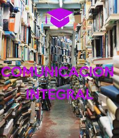 Poster:  COMUNICACION   INTEGRAL