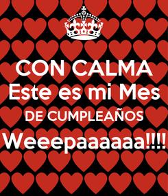 Poster: CON CALMA Este es mi Mes DE CUMPLEAÑOS Weeepaaaaaa!!!!