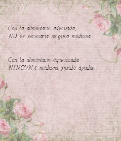Poster:   Con la alimentación adecuada, NO es necesaria ninguna medicina.   Con la alimentación equivocada NINGUNA medicina puede ayudar.
