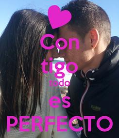 Poster: Con tigo todo es PERFECTO